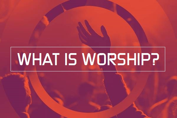 What is Worship? (3 Sermon Series) – Bible Baptist Church
