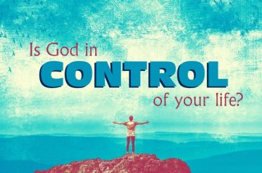 Is God in Control of Your Life?