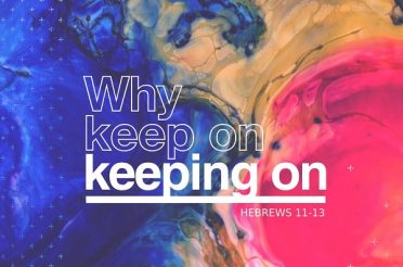 Why Keep On Keeping On? (Sermon Series)