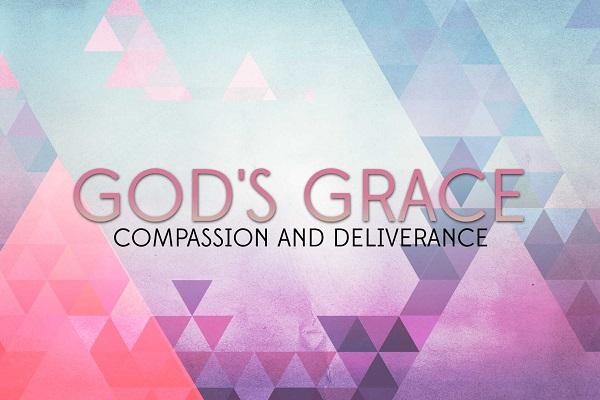 God's Grace, Compassion and Deliverance