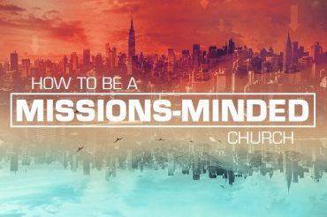 How To Be A Missions-Minded Church
