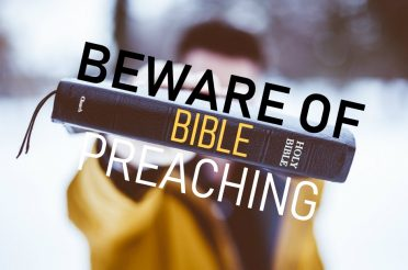 Beware of Bible Preaching