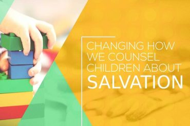 Changing How We Counsel Children About Salvation