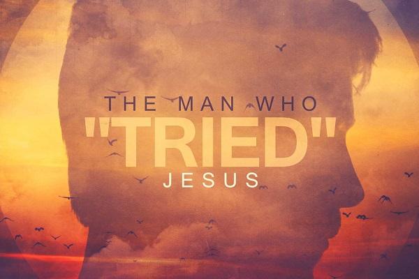 "The Man Who ""Tried"" Jesus"