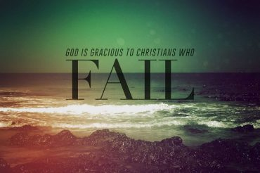 God is Gracious to Christians Who Fail