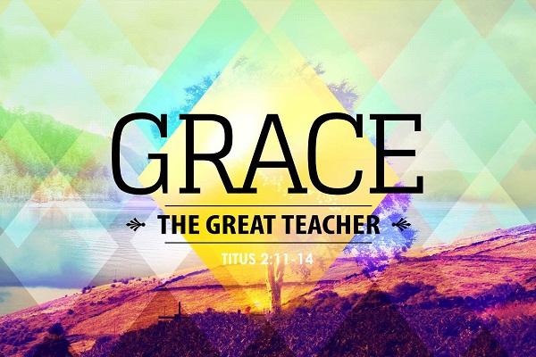 Grace: The Great Teacher (Sermon Series)