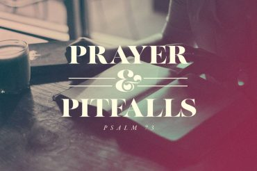 Prayer & Pitfalls