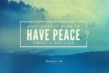 What Does It Mean To Have Peace About A Decision?