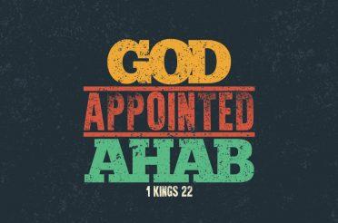 God Appointed Ahab