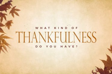 What Kind of Thankfulness Do You Have?