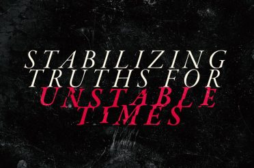 Stabilizing Truths For Unstable Times