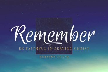 Remember To Be Faithful in Serving Christ