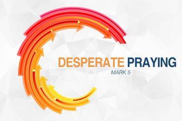 Desperate Praying