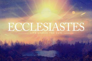 Ecclesiastes: Life Under The Sun (Sermon Series)